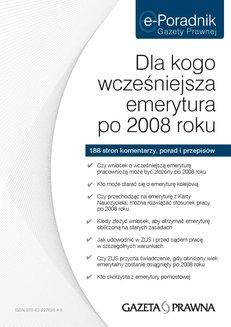 E-Poradnik Gazety Prawnej - Dla kogo wcześniejsza emerytura po 2008 roku? 188 stron komentarzy, porad i przepisów: Czy wniosek o wcześniejszą emeryturę pracowniczą może być złożony po 2008...