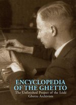 Encyclopedia of the Ghetto The Unfinished Project of the Łódź Ghetto Archivists – książka