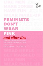 Feminists Don't Wear Pink (and other lies) – książka
