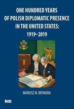 One Hundred Years Of Polish Diplomatic Presence In The United States: 1919-2019 – książka