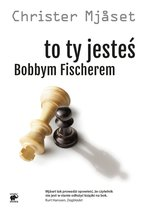 To Ty jesteś Bobbym Fischerem – ebook