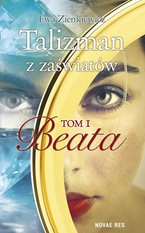 Talizman z zaświatów. Tom I. Beata – ebook