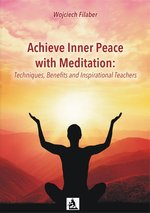 Achieve Inner Peace with Meditation: Techniques, Benefits and Inspirational Teachers – ebook
