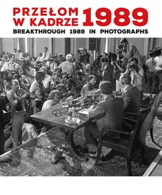 : Przełom w kadrze 1989 Breakthrough 1989 in Photographs – książka