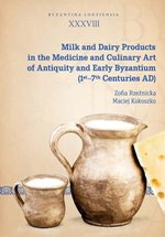 wydawnictwa naukowe: Milk and Dairy Products in the Medicine and Culinary Art of Antiquity and Early Byzantium – książka