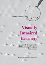 Visually Impaired Learners and Selected Correlates of Their Foreign Language Achievement – książka
