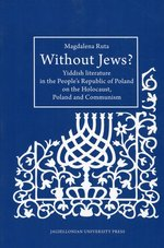 Without Jews Yiddish literature in the People's Republic of Poland on the Holocaust, Poland and Communism – książka