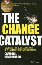 The Change Catalyst Secrets to Successful and Sustainable Business Change – książka