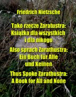 Tako rzecze Zaratustra: Książka dla wszystkich i dla nikogo. Also sprach Zarathustra: Ein Buch für Alle und Keinen. Thus Spoke Zarathustra: A Book for All and None – ebook