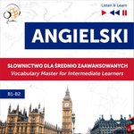 nauka języków obcych: Angielski. Słownictwo dla średnio zaawansowanych: English Vocabulary Master for Intermediate Learners (Listen & Learn - Poziom B1-B2) – audiobook