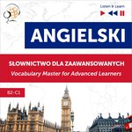 nauka języków obcych: Angielski. Słownictwo dla zaawansowanych: English Vocabulary Master for Advanced Learners (Listen & Learn - Poziom B2-C1) – audiobook