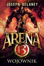 Arena 13 tom 3. Wojownik – ebook