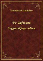 Do Kajetana Węgierskiego adieu – ebook