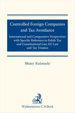 literatura obcojęzyczna: Controlled Foreign Companies (CFC) and Tax Avoidance: International and Comparative Perspectives with Specific Reference to Polish Tax and Constitutional Law EU Law and Tax Treaties – ebook