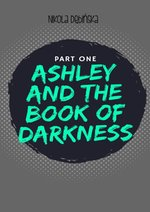 Ashley and the Book of Darkness: part one – ebook