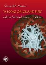 "George R.R. Martin's ""A Song of Ice and Fire"" and the Medieval Literary Tradition – ebook"