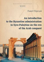 An introduction to the Byzantine administration in Syro-Palestine on the eve of the Arab conquest – ebook